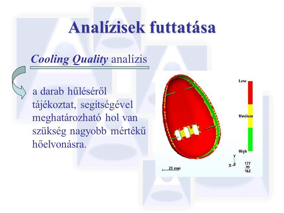 Analízisek futtatása Cooling Quality analízis a darab hűléséről tájékoztat, segítségével meghatározható hol van szükség nagyobb mértékű hőelvonásra.