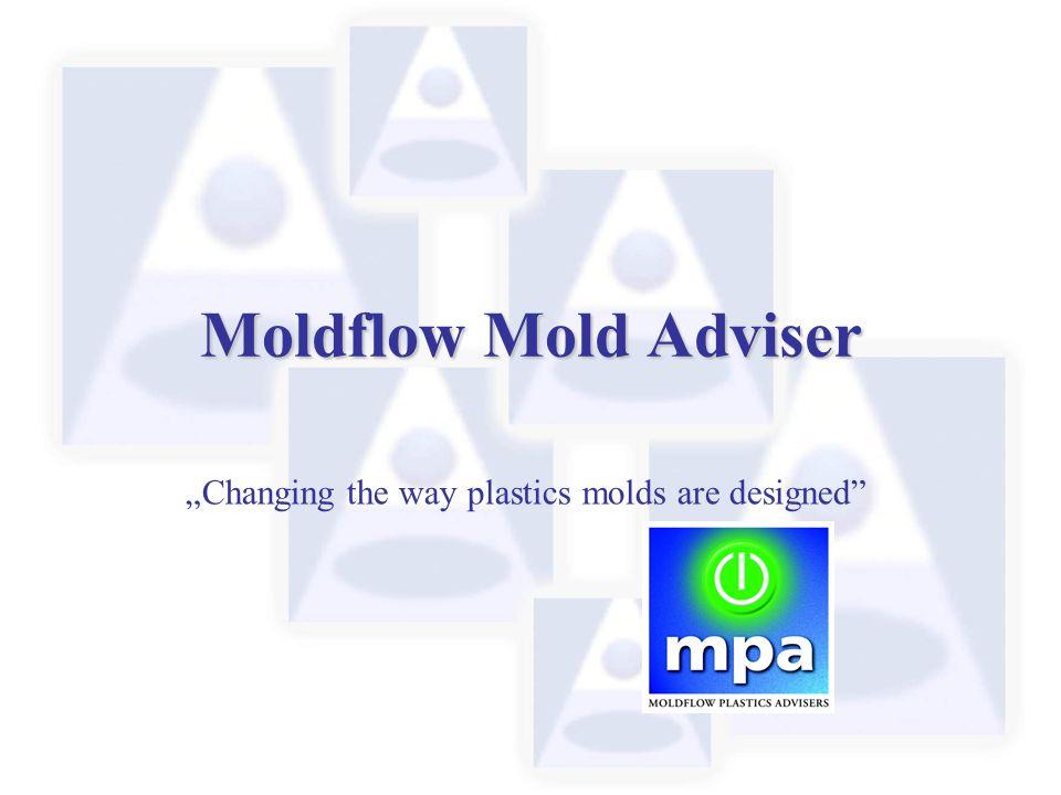 "Moldflow Mold Adviser ""Changing the way plastics molds are designed"