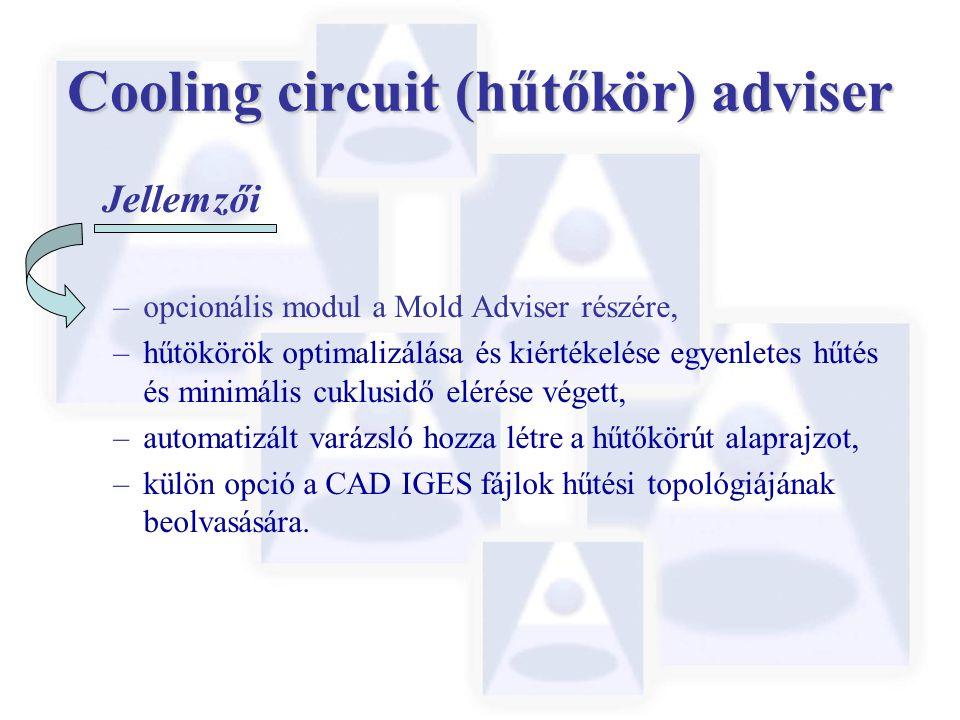 Cooling circuit (hűtőkör) adviser Jellemzői –opcionális modul a Mold Adviser részére, –hűtökörök optimalizálása és kiértékelése egyenletes hűtés és mi