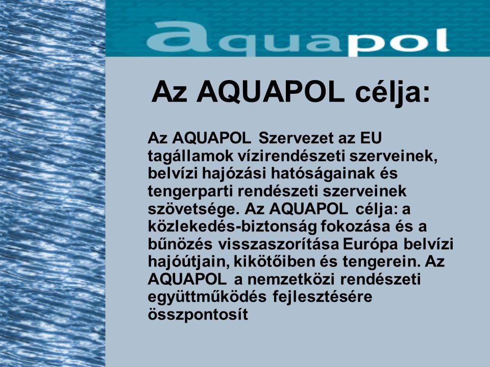 Az AQUAPOL célja: Az AQUAPOL Szervezet az EU tagállamok vízirendészeti szerveinek, belvízi hajózási hatóságainak és tengerparti rendészeti szerveinek szövetsége.