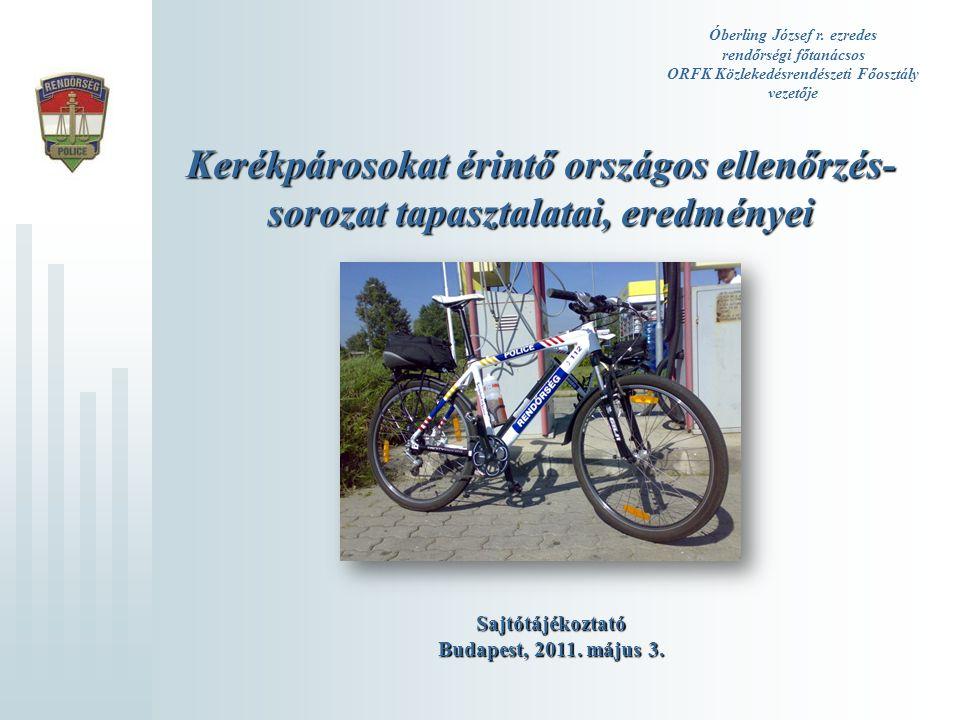 Óberling József r. ezredes rendőrségi főtanácsos ORFK Közlekedésrendészeti Főosztály vezetője Kerékpárosokat érintő országos ellenőrzés- sorozat tapas