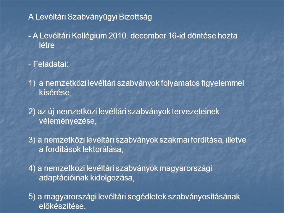 A Levéltári Szabványügyi Bizottság - A Levéltári Kollégium 2010. december 16-id döntése hozta létre - Feladatai: 1)a nemzetközi levéltári szabványok f