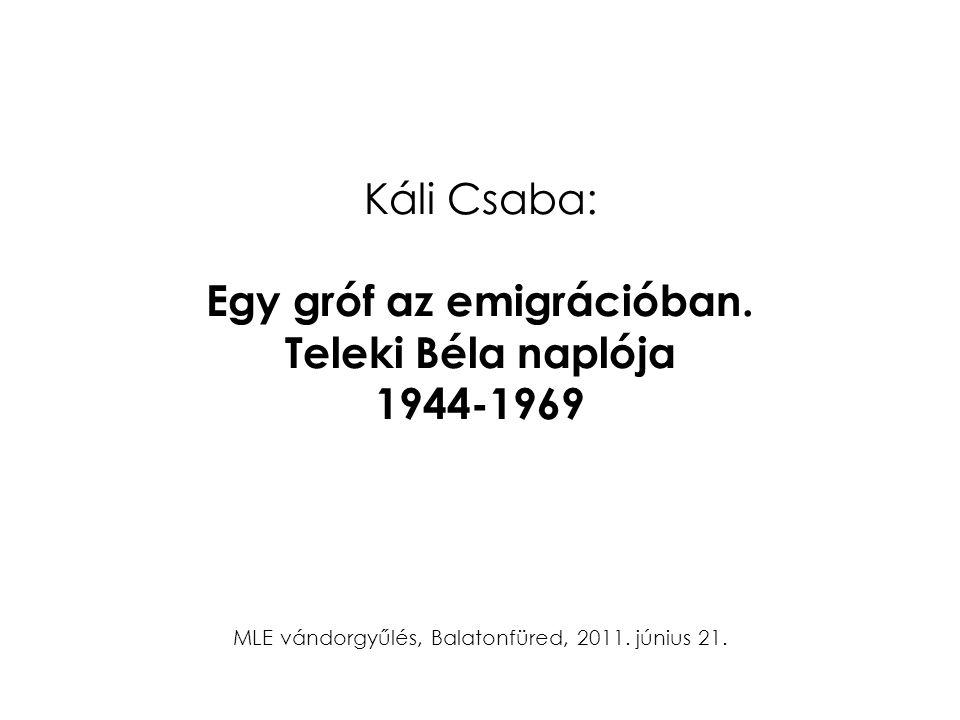 Káli Csaba: Egy gróf az emigrációban. Teleki Béla naplója 1944-1969 MLE vándorgyűlés, Balatonfüred, 2011. június 21.