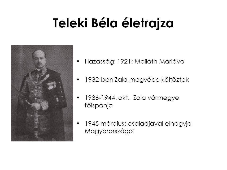 Teleki Béla életrajza Házasság: 1921: Mailáth Máriával 1932-ben Zala megyébe költöztek 1936-1944. okt. Zala vármegye főispánja 1945 március: családjáv