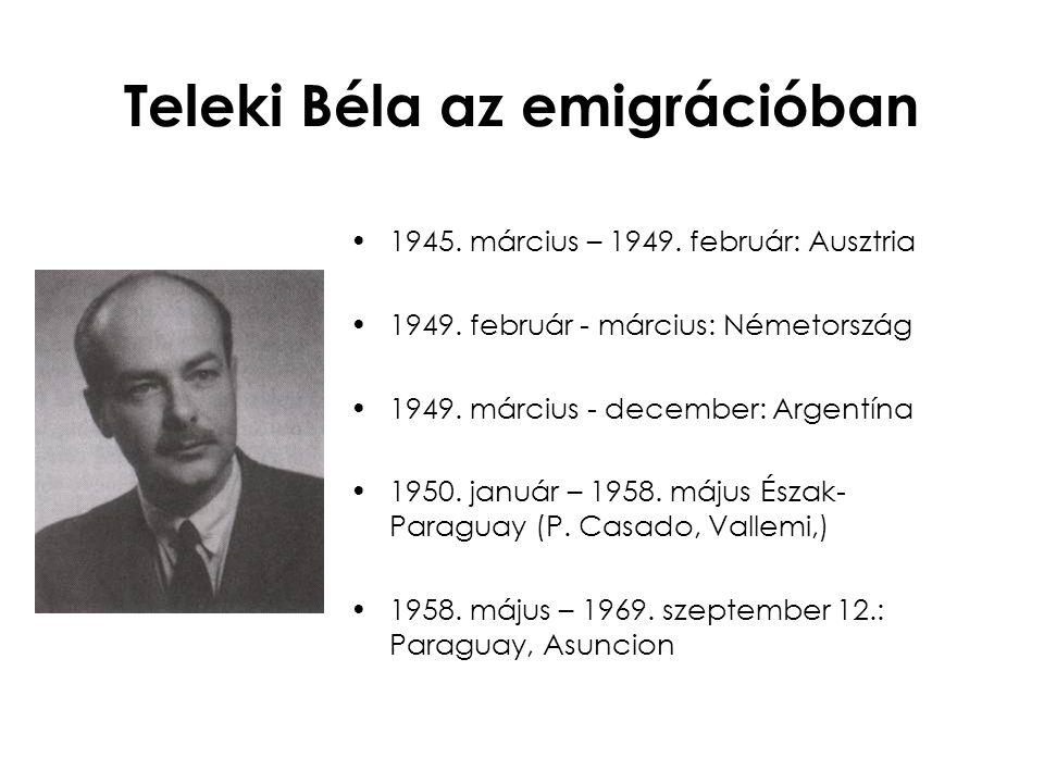 Teleki Béla az emigrációban 1945. március – 1949. február: Ausztria 1949. február - március: Németország 1949. március - december: Argentína 1950. jan