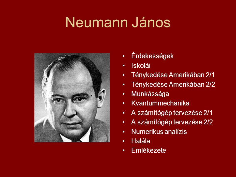 Neumann János Érdekességek Iskolái Ténykedése Amerikában 2/1 Ténykedése Amerikában 2/2 Munkássága Kvantummechanika A számítógép tervezése 2/1 A számít