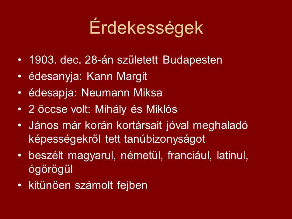 Érdekességek 1903. dec. 28-án született Budapesten édesanyja: Kann Margit édesapja: Neumann Miksa 2 öccse volt: Mihály és Miklós János már korán kortá