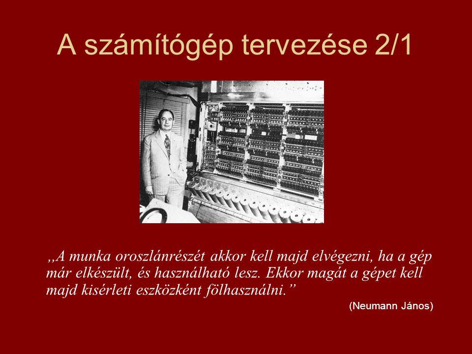 A számítógép tervezése 2/1,,A munka oroszlánrészét akkor kell majd elvégezni, ha a gép már elkészült, és használható lesz. Ekkor magát a gépet kell ma