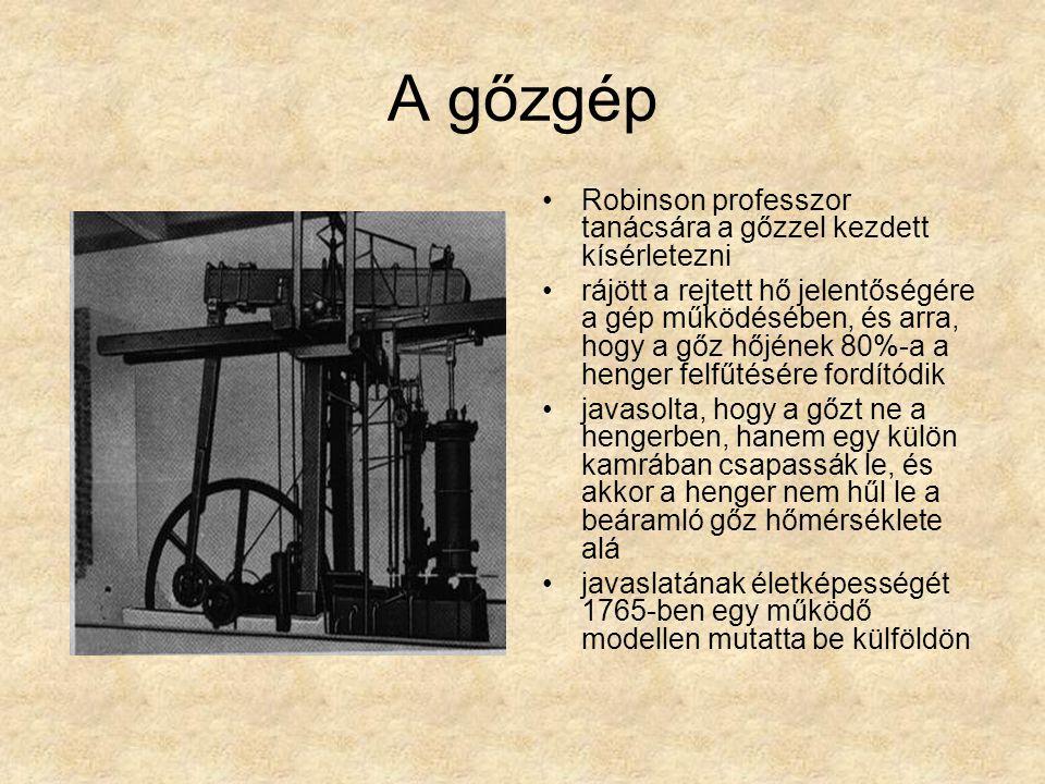 A gőzgép Robinson professzor tanácsára a gőzzel kezdett kísérletezni rájött a rejtett hő jelentőségére a gép működésében, és arra, hogy a gőz hőjének 80%-a a henger felfűtésére fordítódik javasolta, hogy a gőzt ne a hengerben, hanem egy külön kamrában csapassák le, és akkor a henger nem hűl le a beáramló gőz hőmérséklete alá javaslatának életképességét 1765-ben egy működő modellen mutatta be külföldön