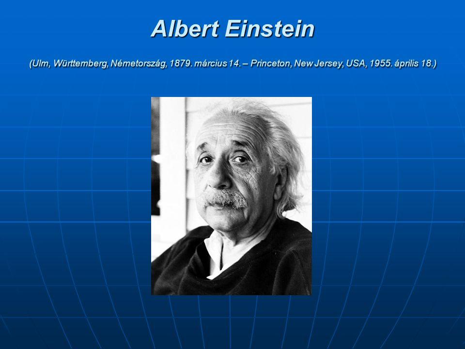 Albert Einstein (Ulm, Württemberg, Németország, 1879. március 14. – Princeton, New Jersey, USA, 1955. április 18.)
