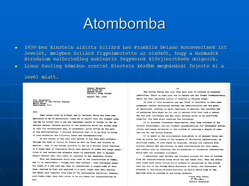 Atombomba 1939-ben Einstein aláírta Szilárd Leó Franklin Delano Rooseveltnek írt levelét, melyben Szilárd figyelmeztette az elnököt, hogy a Harmadik B