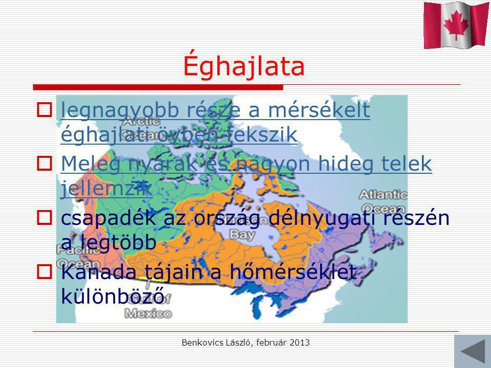Benkovics László, február 2013 Éghajlata  legnagyobb része a mérsékelt éghajlati övben fekszik legnagyobb része a mérsékelt éghajlati övben fekszik  Meleg nyarak és nagyon hideg telek jellemzik Meleg nyarak és nagyon hideg telek jellemzik  csapadék az ország délnyugati részén a legtöbb  Kanada tájain a hőmérséklet különböző