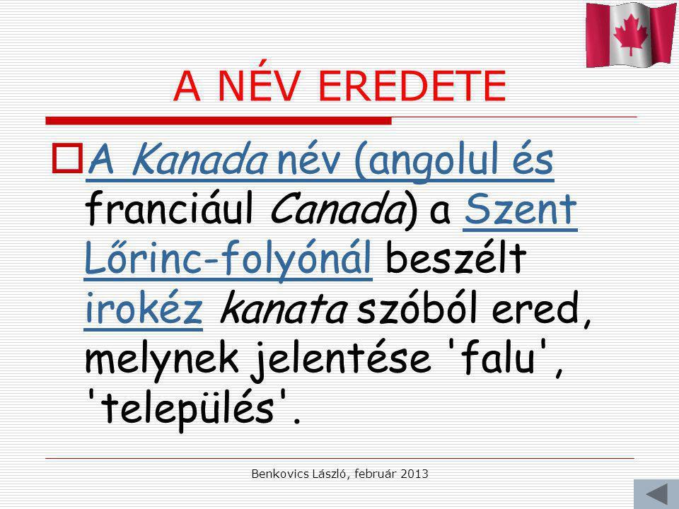 Benkovics László, február 2013 A NÉV EREDETE  A Kanada név (angolul és franciául Canada) a Szent Lőrinc-folyónál beszélt irokéz kanata szóból ered, melynek jelentése falu , település .