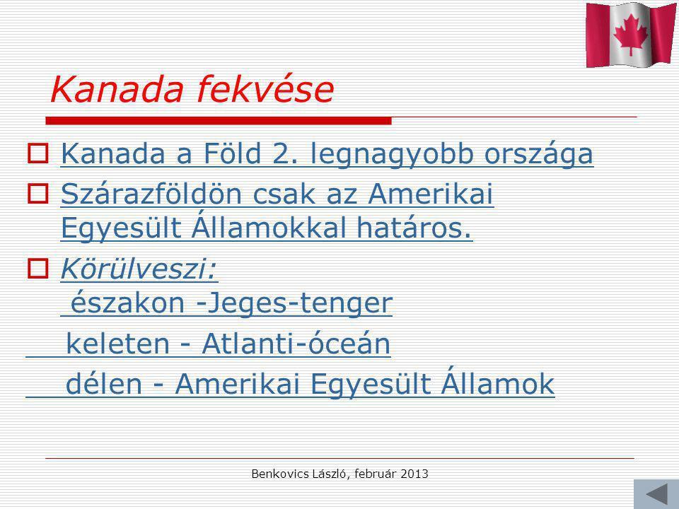 Benkovics László, február 2013 Kanada fekvése KKanada a Föld 2. legnagyobb országa SSzárazföldön csak az Amerikai Egyesült Államokkal határos. K