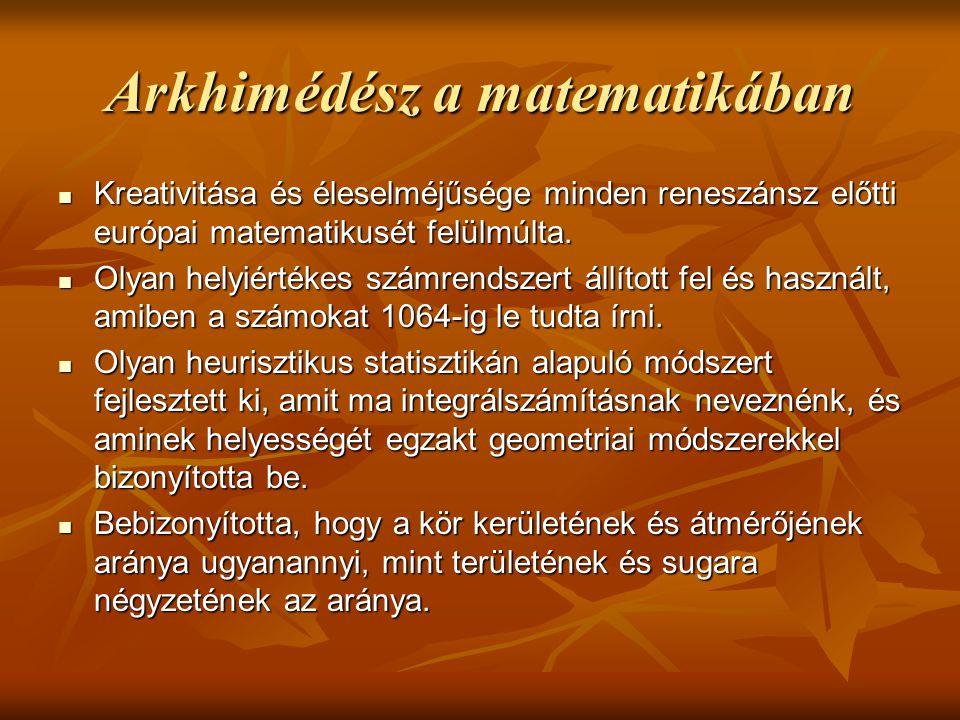 Arkhimédész a matematikában Kreativitása és éleselméjűsége minden reneszánsz előtti európai matematikusét felülmúlta. Kreativitása és éleselméjűsége m