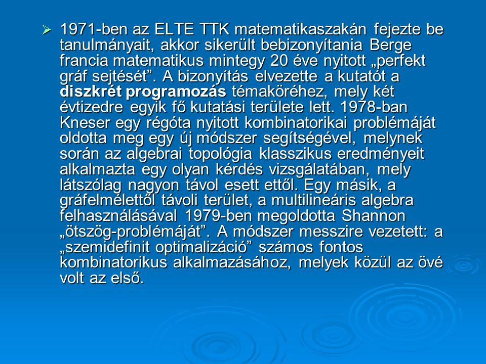 """ 1971-ben az ELTE TTK matematikaszakán fejezte be tanulmányait, akkor sikerült bebizonyítania Berge francia matematikus mintegy 20 éve nyitott """"perfekt gráf sejtését ."""