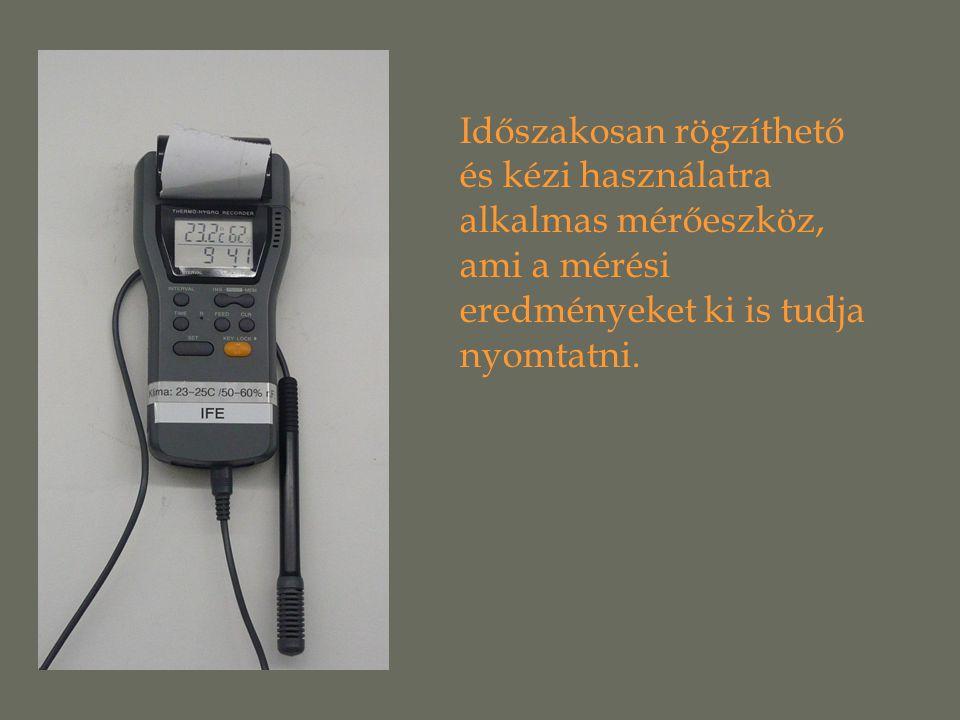 Időszakosan rögzíthető és kézi használatra alkalmas mérőeszköz, ami a mérési eredményeket ki is tudja nyomtatni.
