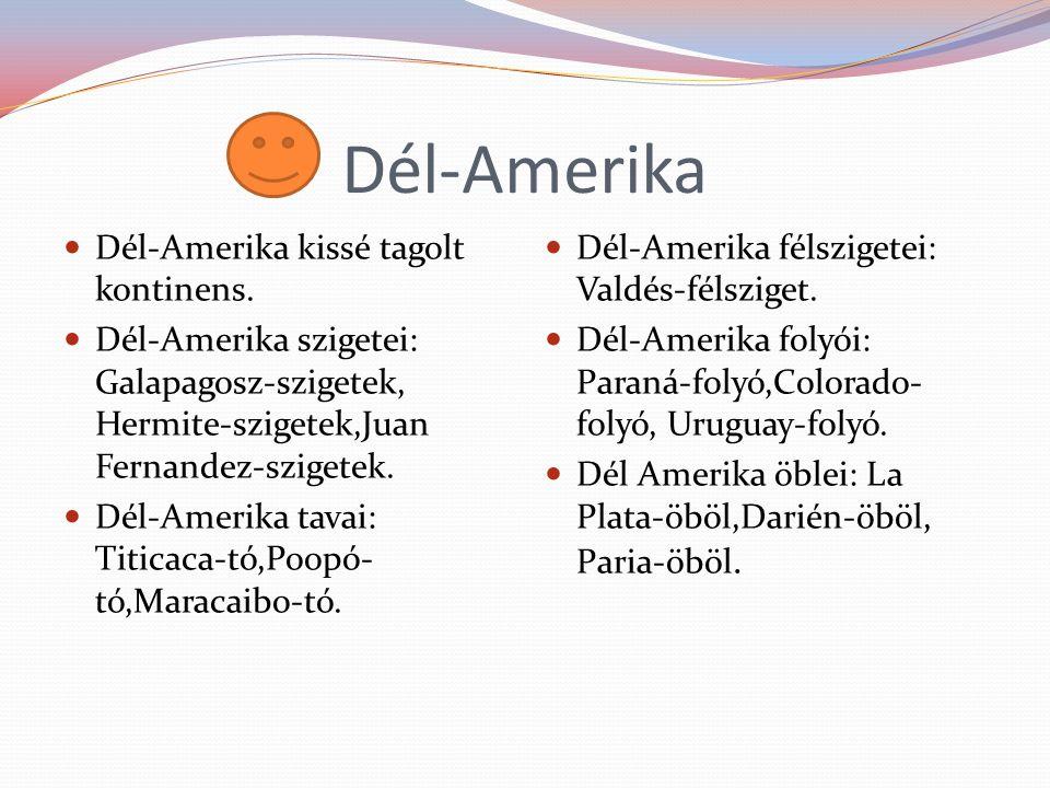 Dél-Amerika Dél-Amerika kissé tagolt kontinens. Dél-Amerika szigetei: Galapagosz-szigetek, Hermite-szigetek,Juan Fernandez-szigetek. Dél-Amerika tavai