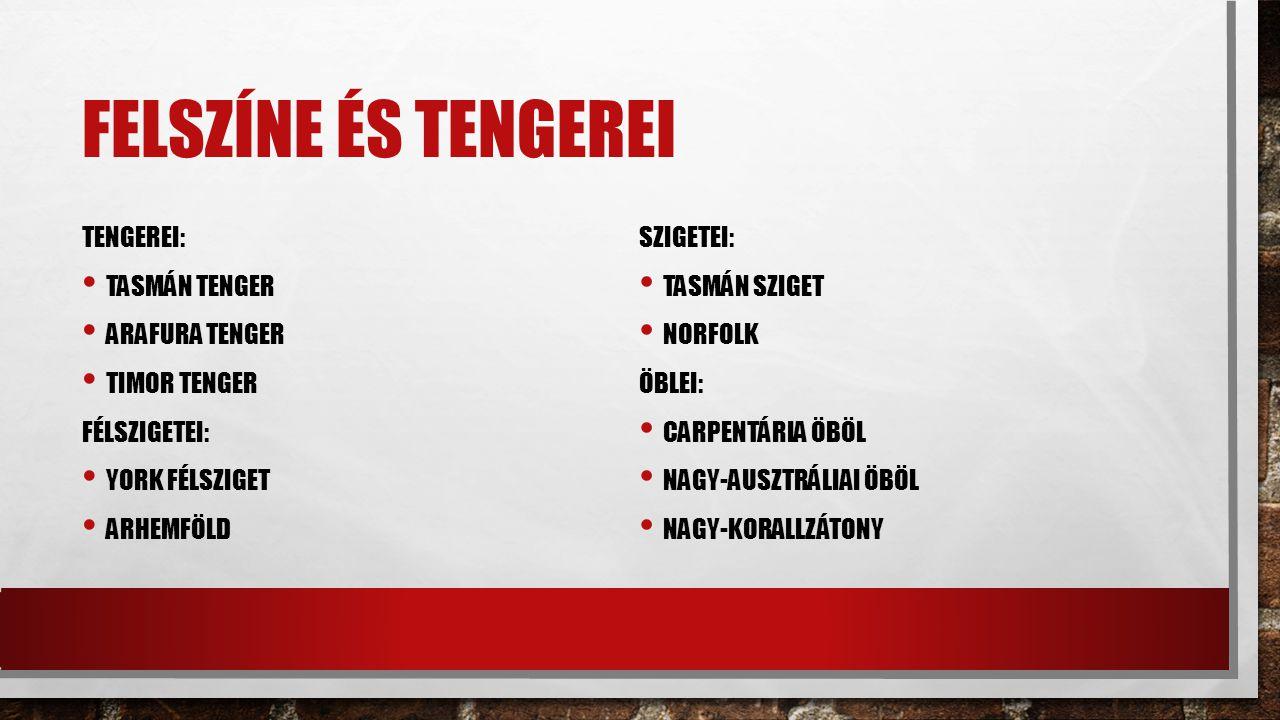 FELSZÍNE ÉS TENGEREI TENGEREI: TASMÁN TENGER ARAFURA TENGER TIMOR TENGER FÉLSZIGETEI: YORK FÉLSZIGET ARHEMFÖLD SZIGETEI: TASMÁN SZIGET NORFOLK ÖBLEI: