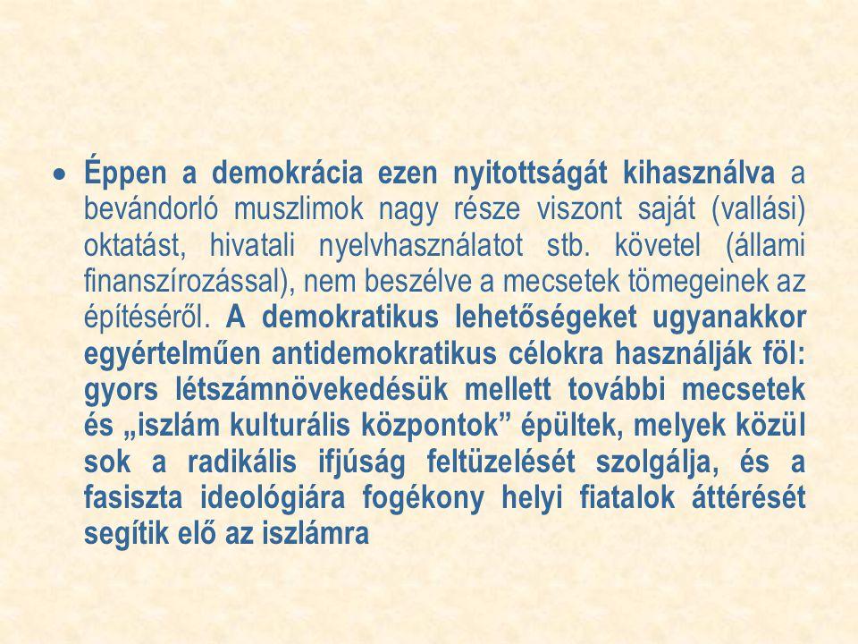  Éppen a demokrácia ezen nyitottságát kihasználva a bevándorló muszlimok nagy része viszont saját (vallási) oktatást, hivatali nyelvhasználatot stb.