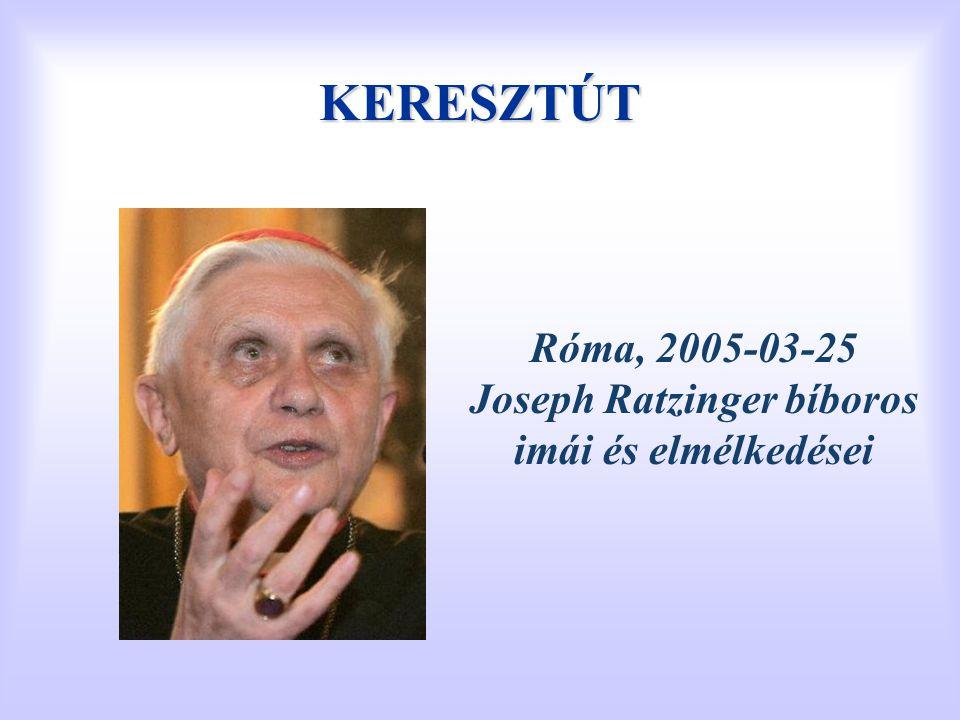 KERESZTÚT Róma, 2005-03-25 Joseph Ratzinger bíboros imái és elmélkedései