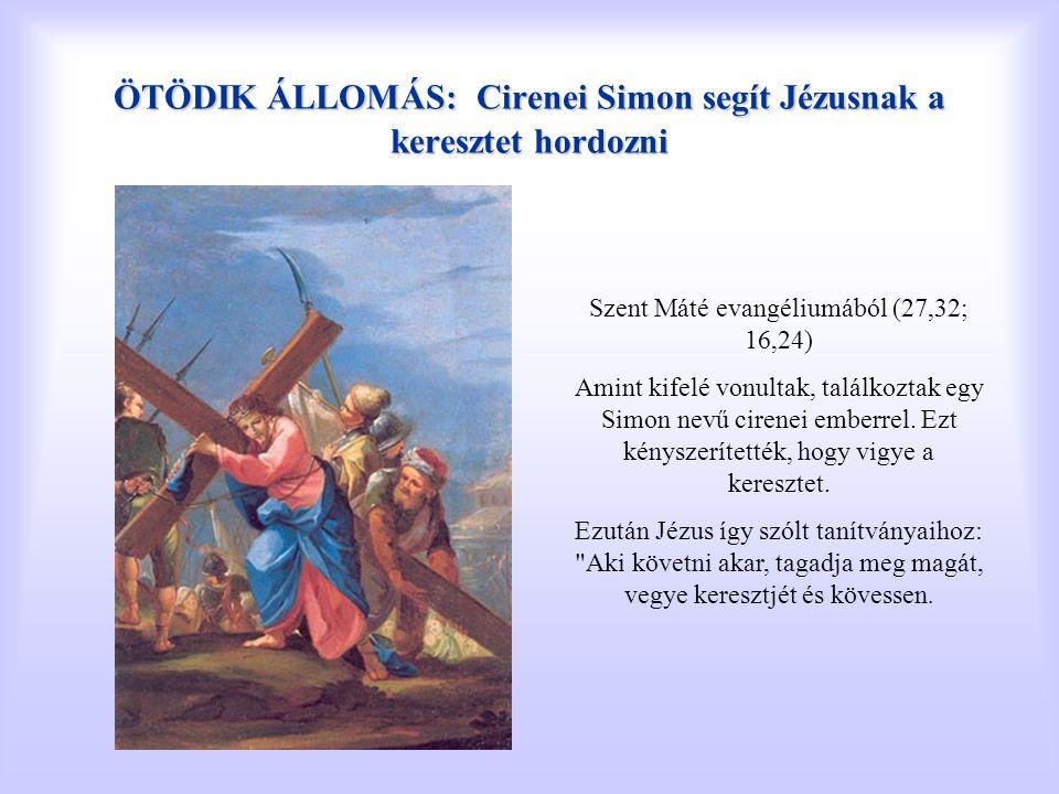 ÖTÖDIK ÁLLOMÁS: Cirenei Simon segít Jézusnak a keresztet hordozni Szent Máté evangéliumából (27,32; 16,24) Amint kifelé vonultak, találkoztak egy Simo