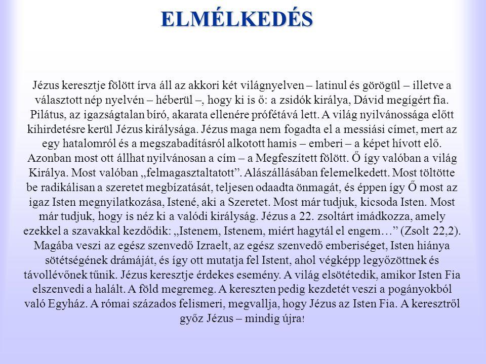 ELMÉLKEDÉS Jézus keresztje fölött írva áll az akkori két világnyelven – latinul és görögül – illetve a választott nép nyelvén – héberül –, hogy ki is