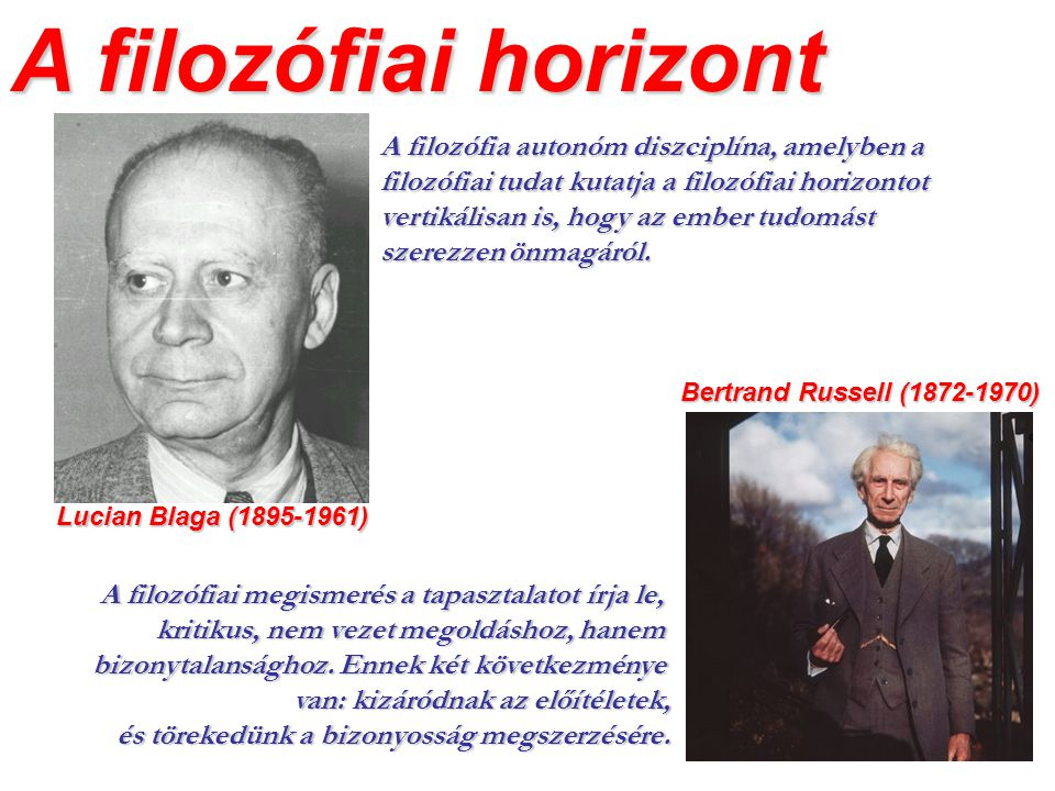 A filozófiai horizont Lucian Blaga (1895-1961) A filozófia autonóm diszciplína, amelyben a filozófiai tudat kutatja a filozófiai horizontot vertikális