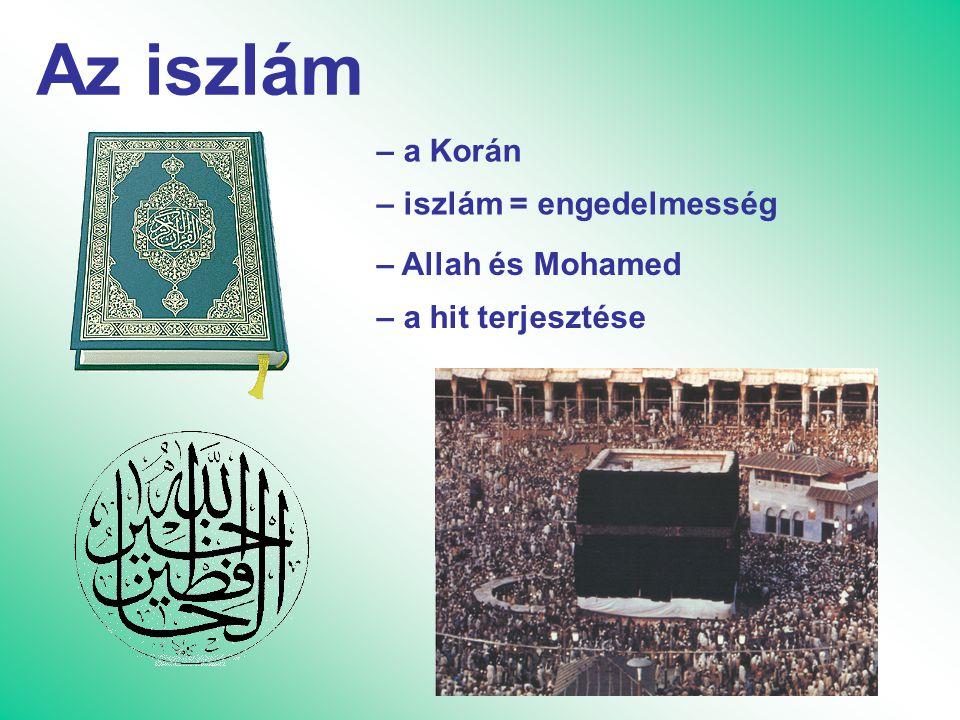 Az iszlám – a Korán – iszlám = engedelmesség – Allah és Mohamed – a hit terjesztése