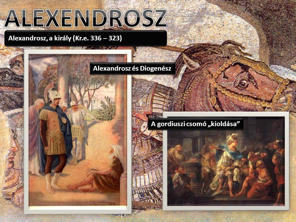 """Alexandrosz, a király (Kr.e. 336 – 323) Alexandrosz és Diogenész A gordiuszi csomó """"kioldása"""""""