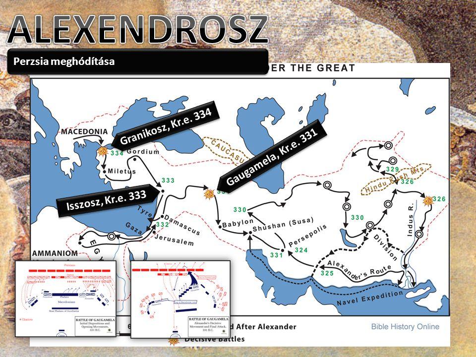 Perzsia meghódítása Granikosz, Kr.e. 334 Isszosz, Kr.e. 333 Gaugamela, Kr.e. 331