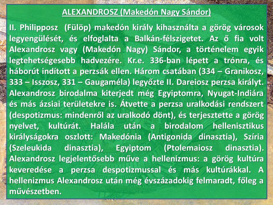 ALEXANDROSZ (Makedón Nagy Sándor) II. Philipposz (Fülöp) makedón király kihasználta a görög városok legyengülését, és elfoglalta a Balkán-félszigetet.
