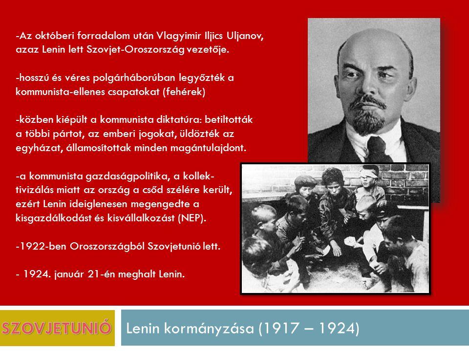 Lenin kormányzása (1917 – 1924) -Az októberi forradalom után Vlagyimir Iljics Uljanov, azaz Lenin lett Szovjet-Oroszország vezetője.