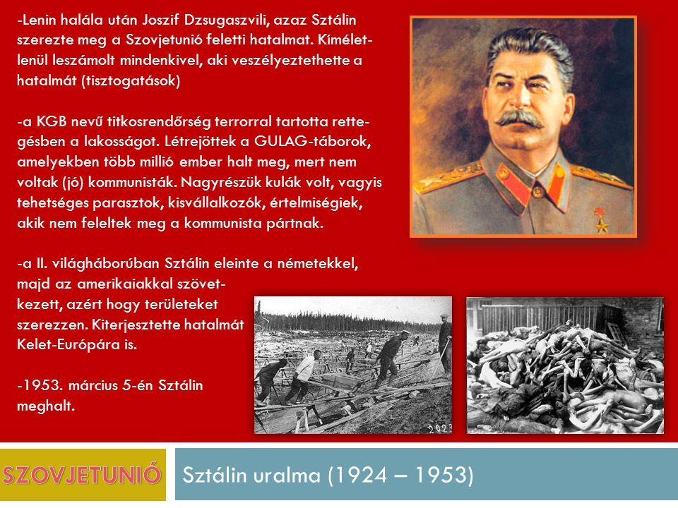Sztálin uralma (1924 – 1953) -Lenin halála után Joszif Dzsugaszvili, azaz Sztálin szerezte meg a Szovjetunió feletti hatalmat.