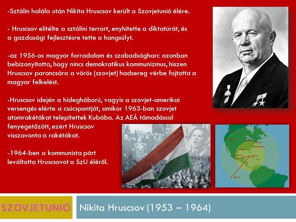 Nikita Hruscsov (1953 – 1964) -Sztálin halála után Nikita Hruscsov került a Szovjetunió élére.