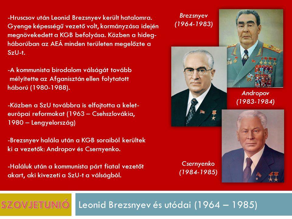 Leonid Brezsnyev és utódai (1964 – 1985) Brezsnyev (1964-1983) Andropov (1983-1984) Csernyenko (1984-1985) -Hruscsov után Leonid Brezsnyev került hatalomra.