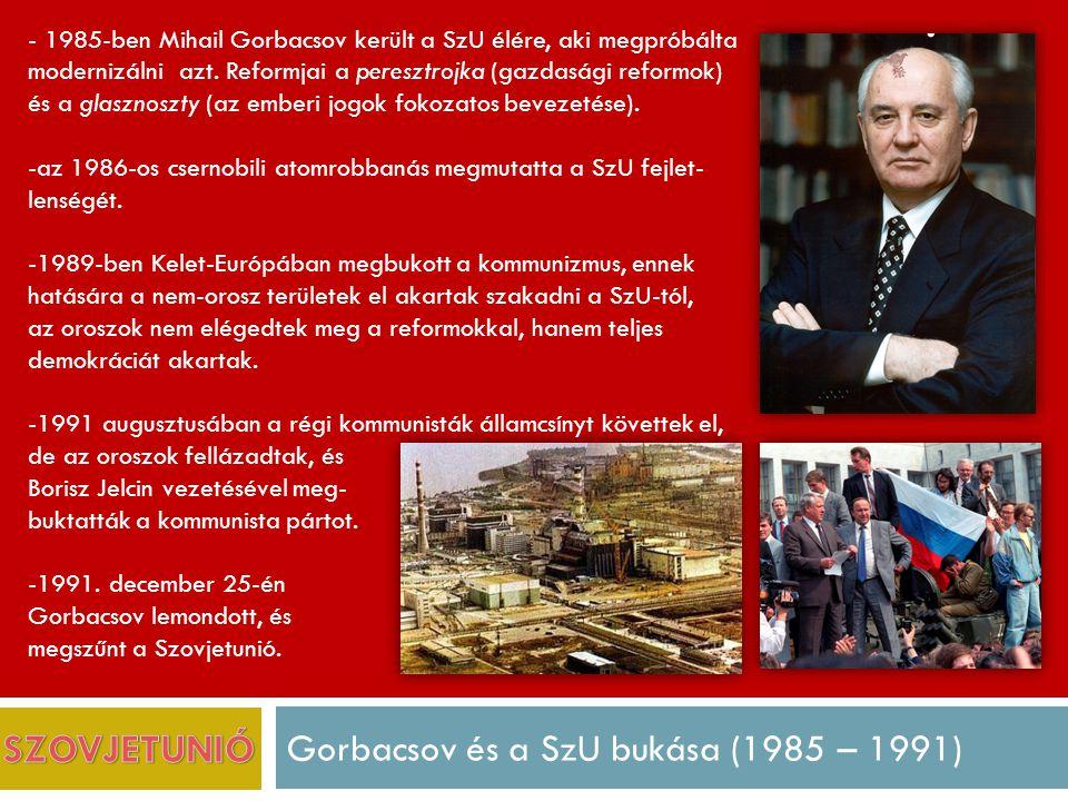 Gorbacsov és a SzU bukása (1985 – 1991) - 1985-ben Mihail Gorbacsov került a SzU élére, aki megpróbálta modernizálni azt.