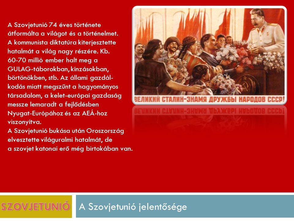 A Szovjetunió jelentősége A Szovjetunió 74 éves története átformálta a világot és a történelmet.