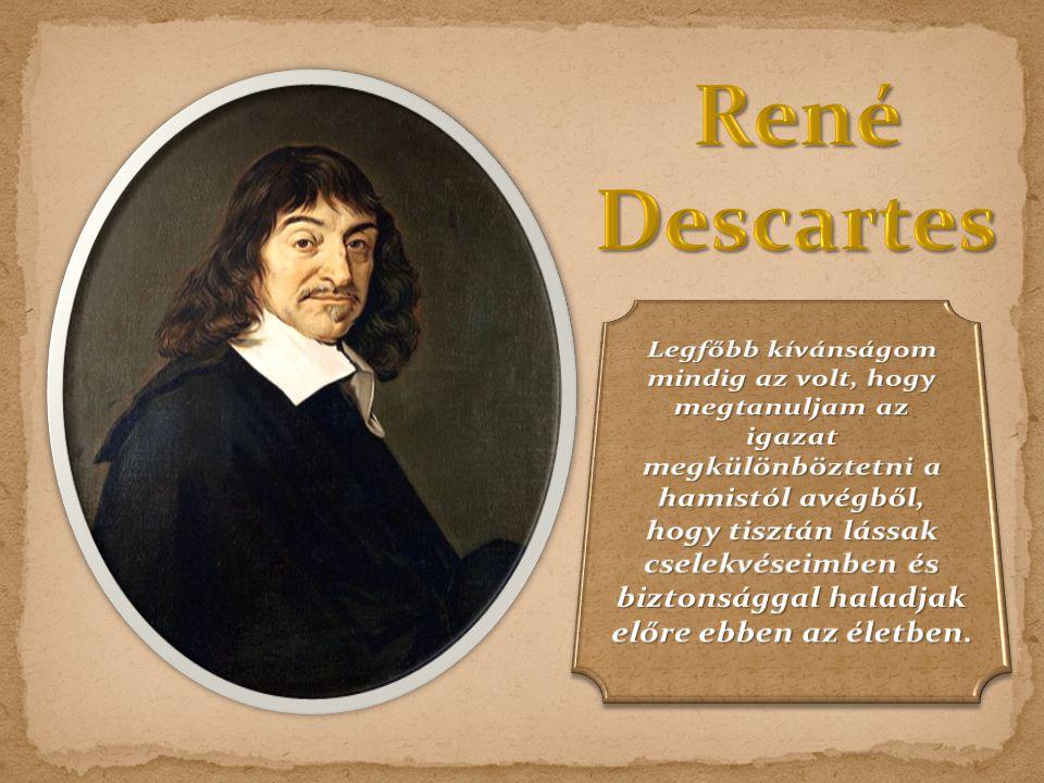 - 1596-ban született a francia Le Haye-ben - jezsuita és katonaiskolában tanult - sokat utazott, pl.