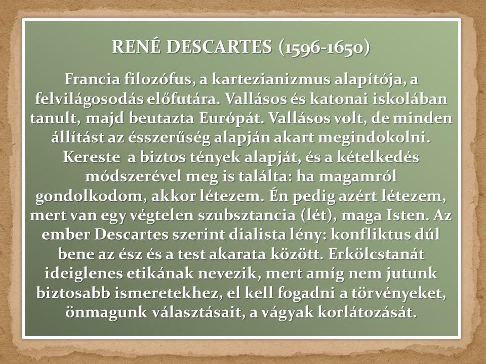 RENÉ DESCARTES (1596-1650) Francia filozófus, a kartezianizmus alapítója, a felvilágosodás előfutára.