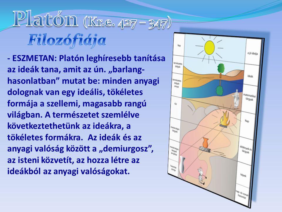 - ESZMETAN: Platón leghíresebb tanítása az ideák tana, amit az ún.