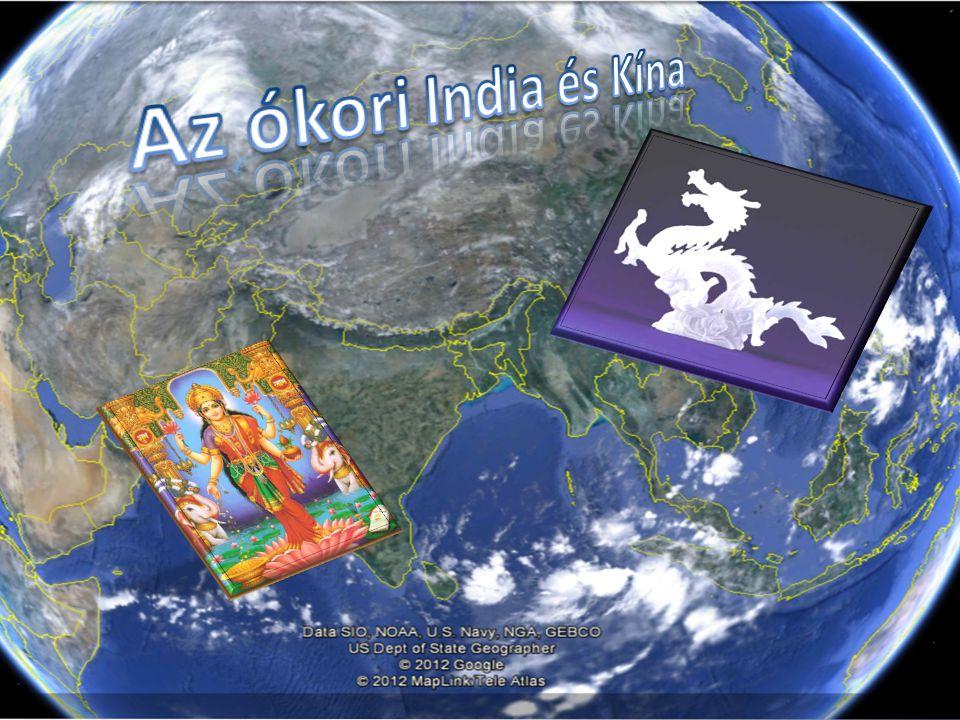 Az ókori India és Kína Az indiai civilizációk az Indus és a Gangesz folyók mentén alakultak ki.