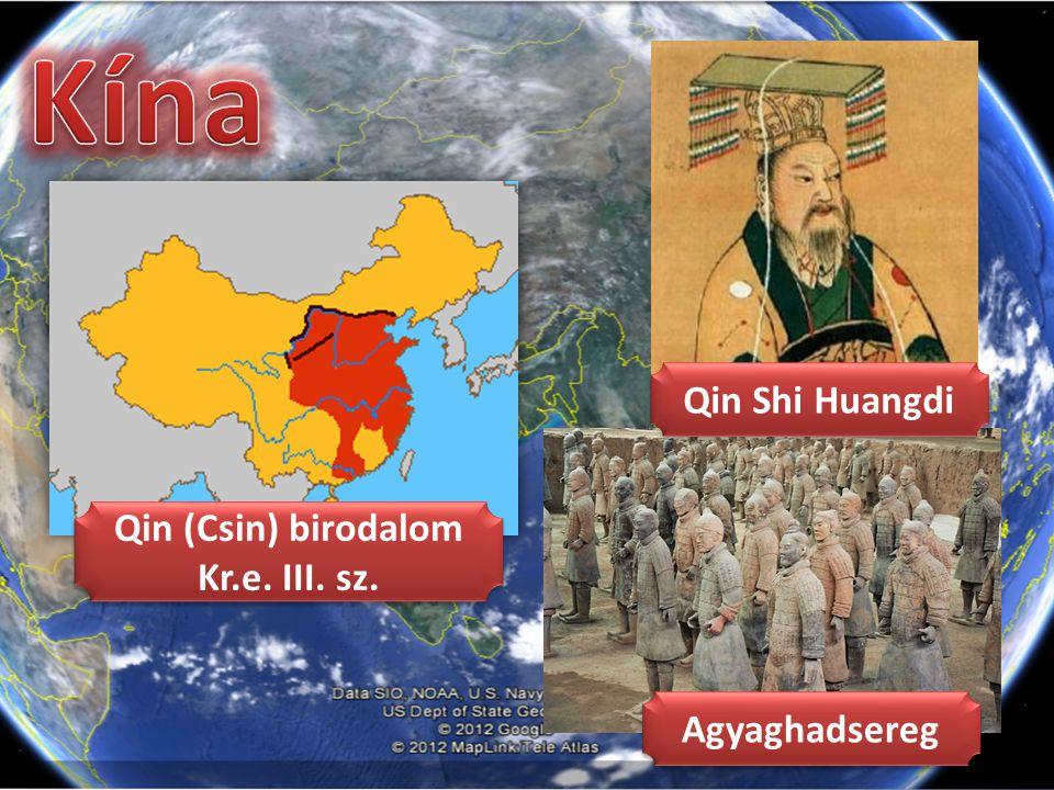 Qin (Csin) birodalom Kr.e. III. sz. Qin (Csin) birodalom Kr.e. III. sz. Qin Shi Huangdi Agyaghadsereg