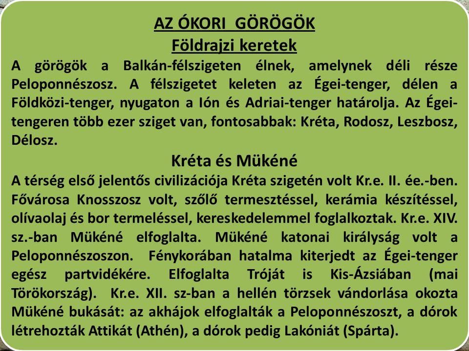 AZ ÓKORI GÖRÖGÖK Földrajzi keretek A görögök a Balkán-félszigeten élnek, amelynek déli része Peloponnészosz. A félszigetet keleten az Égei-tenger, dél