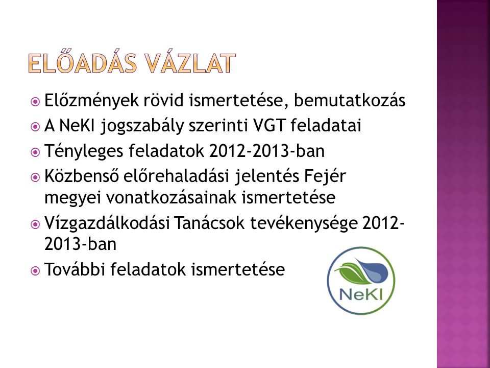  Előzmények rövid ismertetése, bemutatkozás  A NeKI jogszabály szerinti VGT feladatai  Tényleges feladatok 2012-2013-ban  Közbenső előrehaladási j
