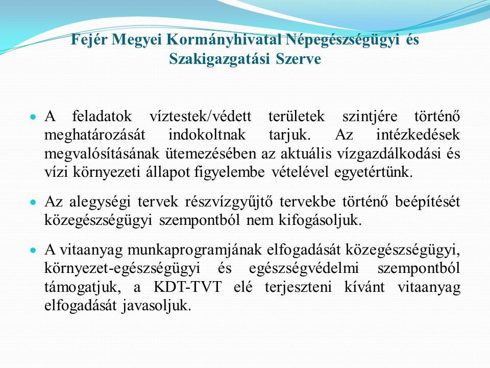 Fejér Megyei Kormányhivatal Népegészségügyi és Szakigazgatási Szerve  A feladatok víztestek/védett területek szintjére történő meghatározását indokoltnak tarjuk.