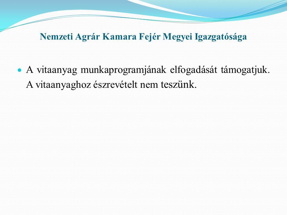 Nemzeti Agrár Kamara Fejér Megyei Igazgatósága  A vitaanyag munkaprogramjának elfogadását támogatjuk.
