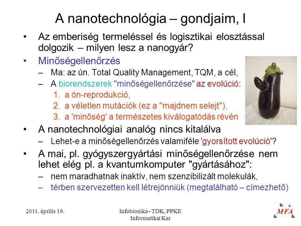 2011. április 19.Infobionika - TDK, PPKE Informatikai Kar A nanotechnológia – gondjaim, I Az emberiség termeléssel és logisztikai elosztással dolgozik