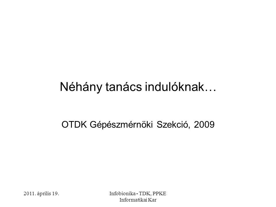 2011. április 19.Infobionika - TDK, PPKE Informatikai Kar Néhány tanács indulóknak… OTDK Gépészmérnöki Szekció, 2009