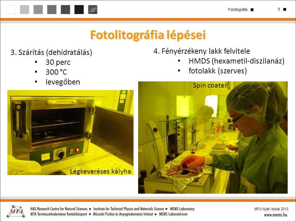5 Fotolitográfia MFA Nyári Iskola 2013 Fotolitográfia lépései 3. Szárítás (dehidratálás) 30 perc 300 °C levegőben 4. Fényérzékeny lakk felvitele HMDS